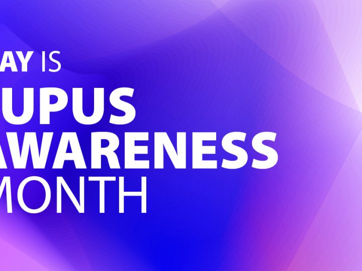 May is Lupus Awareness Month, Help Find a Cure!